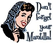 Dont Forget Your mantilla